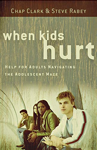 When Kids Hurt: Help for Adults Navigating the Adolescent Maze (0801071836) by Chap Clark; Steve Rabey
