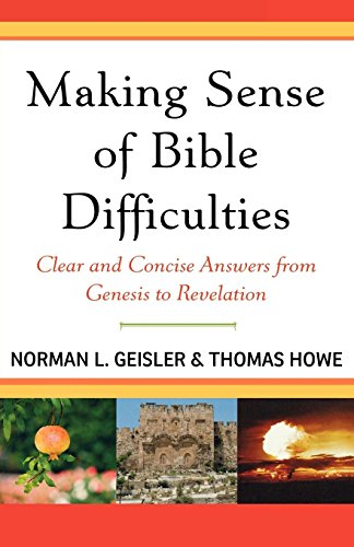 Making Sense of Bible Difficulties: Clear and Concise Answers from Genesis to Revelation (0801071887) by Norman L. Geisler; Thomas Howe