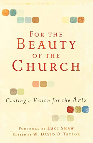 9780801071911: For the Beauty of the Church: Casting a Vision for the Arts