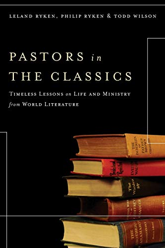 Pastors in the Classics: Timeless Lessons on: Wilson, Todd, Ryken,