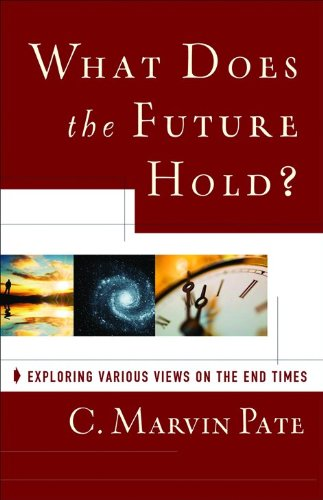 What Does the Future Hold?: Exploring Various Views on the End Times (0801072042) by Pate, C. Marvin