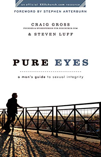 9780801072062: Pure Eyes: A Man's Guide to Sexual Integrity (XXXChurch.com Resource)