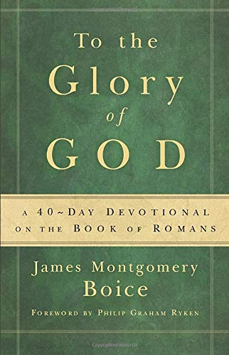 To the Glory of God: A 40-Day Devotional on the Book of Romans (9780801072796) by James Montgomery Boice