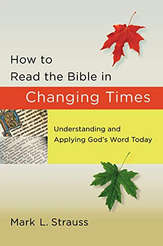 How to Read the Bible in Changing Times: Understanding and Applying God's Word Today (0801072832) by Strauss, Mark L.