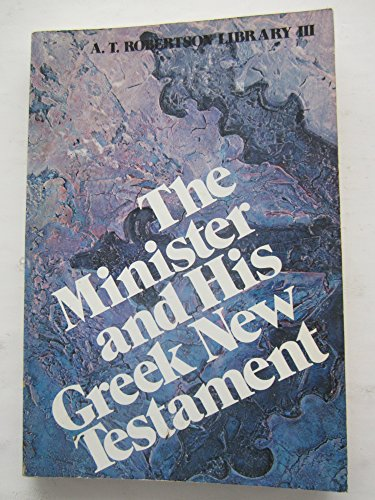 The Minister and His Greek New Testament (A. T. Robertson library): A. T Robertson