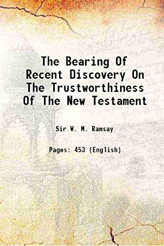 9780801076770: The bearing of recent discovery on the trustworthiness of the New Testament (William M. Ramsay Library)