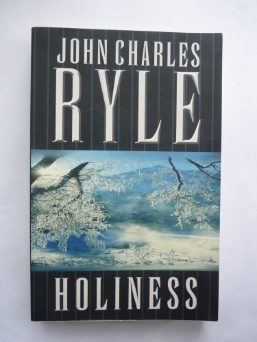 Holiness: Its nature, hindrances, difficulties, and roots: Ryle, J. C