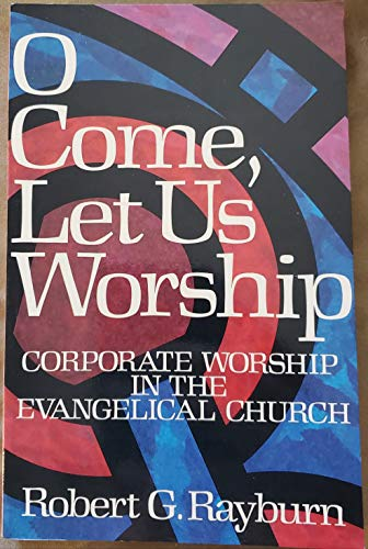 9780801077289: O Come Let Us Worship: Corporate Worship in the Evangelical Church