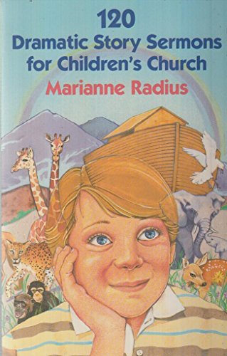120 Dramatic Story Sermons for Children's Church: Radius, Marianne