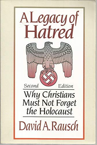 9780801077586: Legacy of Hatred: Why Christians Must Not Forget the Holocaust