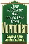 9780801077715: How to Rescue Your Loved One from Mormonism