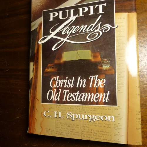 Christ in the Old Testament: Charles Haddon Spurgeon
