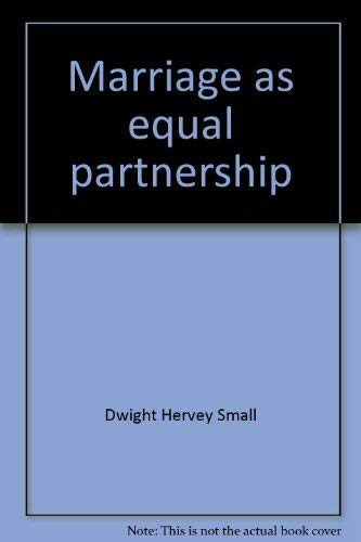 Marriage As Equal Partnership: Small, Dwight H.