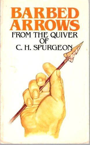 Barbed arrows from the quiver of C.H. Spurgeon: Spurgeon, C. H