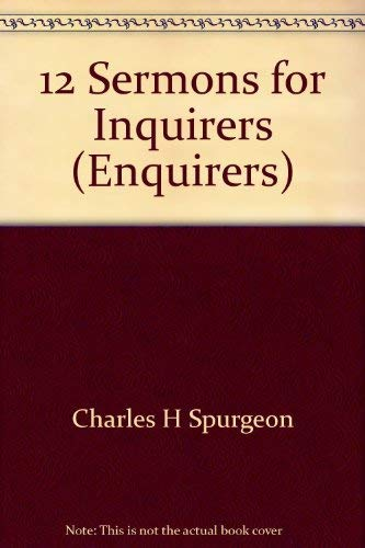 Twelve Sermons for Inquirers (0801082161) by C. H. (Charles Haddon) Spurgeon