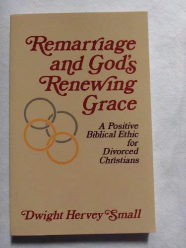 9780801082641: Remarriage and God's Renewing Grace: A Positive Biblical Ethic for Divorced Christians