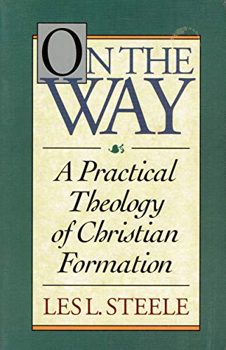 On the Way: A Practical Theology of Christian Formation: Les L. Steele