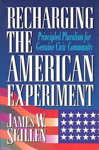 Recharging the American Experiment: Principled Pluralism for: Skillen, James W.