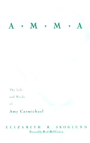 Amma: The Life and Words of Amy Carmichael: Skoglund, Elizabeth R.