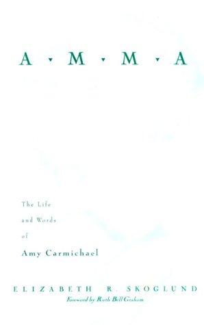 Amma: The Life and Words of Amy Carmichael: Elizabeth R. Skoglund