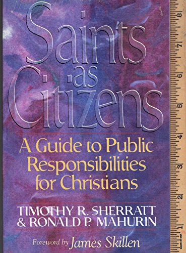 Saints as Citizens: A Guide to Public Responsibilities for Christians: Timothy Sherratt