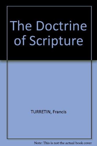 The Doctrine of Scripture, Locus 2 of: Turretin, Francis; John