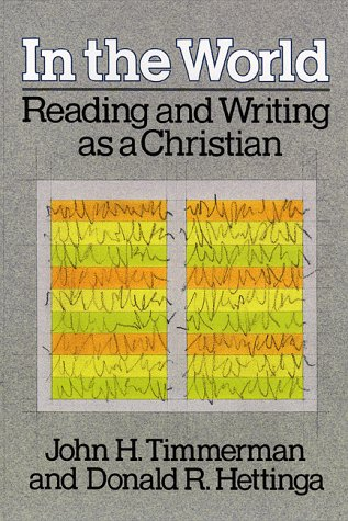 In the World: Reading and Writing As a Christian (0801088860) by John H. Timmerman; Donald R. Hettinga