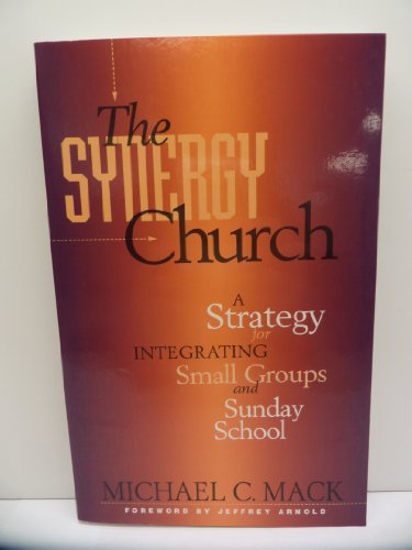 9780801090097: The Synergy Church: A Strategy for Integrating Small Groups and Sunday School