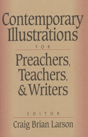 Contemporary Illustrations for Preachers, Teachers, and Writers (0801090202) by Craig Brian Larson