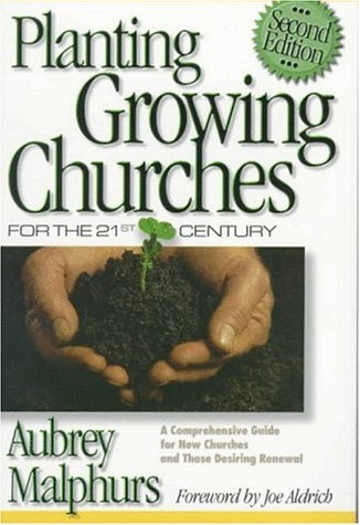 Planting Growing Churches for the 21st Century: A Comprehensive Guide for New Churches and Those Desiring Renewal (0801090539) by Malphurs, Aubrey