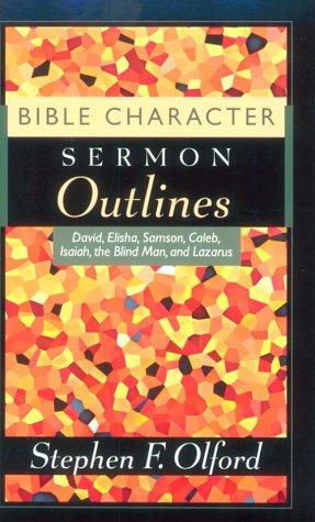 9780801090554: Bible Character Sermon Outlines: David, Elisha, Samson, Caleb, Isaiah, the Blind Man and Lazarus