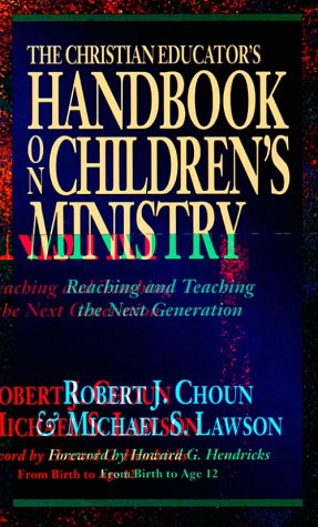 9780801090585: The Christian Educator's Handbook on Children's Ministry: Reaching and Teaching the Next Generation