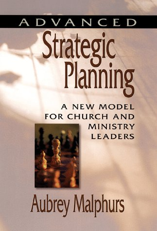 9780801090684: Advanced Strategic Planning: A New Model for Church and Ministry Leaders