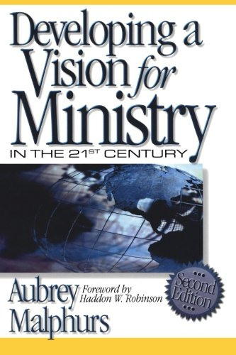 Developing a Vision for Ministry in the 21st Century (0801090873) by Aubrey Malphurs