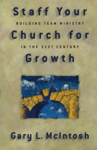 9780801090950: Staff Your Church for Growth: Building Team Ministry in the 21st Century