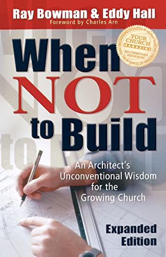 9780801091063: When Not to Build: An Architect's Unconventional Wisdom for the Growing Church