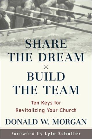 9780801091155: Share the Dream, Build the Team : Ten Keys for Revitalizing Your Church