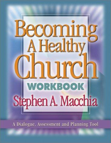 Becoming a Healthy Church Workbook: Macchia, Stephen A.