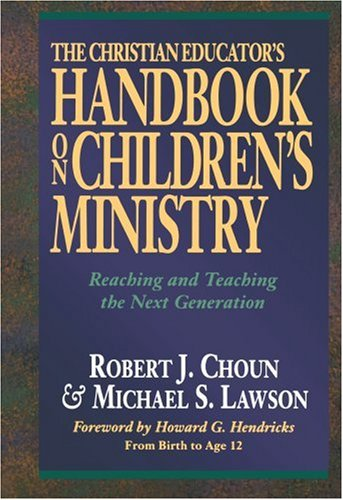 9780801091469: The Christian Educator's Handbook on Children's Ministry: Reaching and Teaching the Next Generation