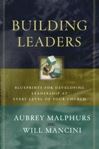 9780801091711: Building Leaders: Blueprints for Developing Leadership at Every Level of Your Church