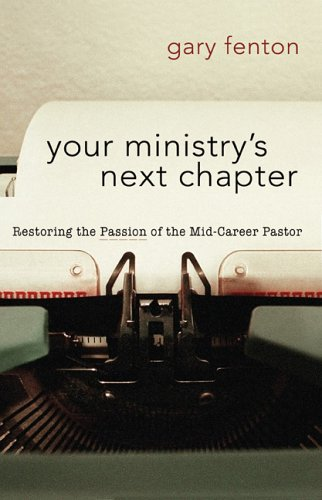 Your Ministry?s Next Chapter: Restoring the Passion of the Mid-Career Pastor (Pastor's Soul ...