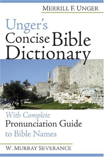 Unger's Concise Bible Dictionary: With Complete Pronunciation Guide to Bible Names (0801092086) by Merrill F. Unger
