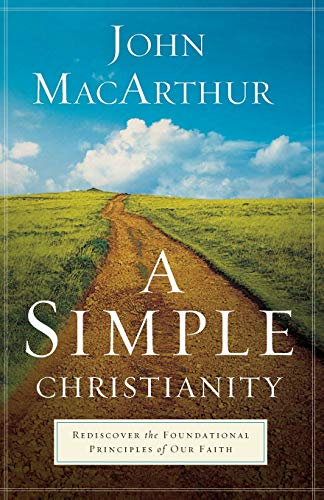 9780801092473: A Simple Christianity: Rediscover the Foundational Principles of Our Faith