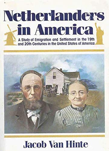 Netherlanders in America: A Study of Emigration and Settlement in the 19th and 20th Centuries in ...