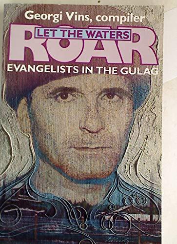 Let the Waters Roar. Evangelists in the: Vins, Georgi [Ed]