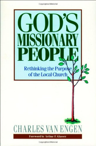 God s Missionary People: Rethinking the Purpose of the Local Church (Paperback) - Charles E. Van Engen