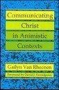Communicating Christ in Animistic Contexts: Van Rheenen, Gailyn