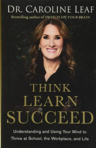 9780801093272: Think, Learn, Succeed: Understanding and Using Your Mind to Thrive at School, the Workplace, and Life
