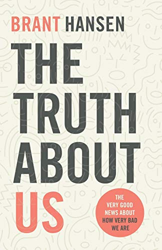 9780801094514: The Truth about Us: The Very Good News about How Very Bad We Are