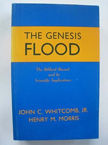 9780801095016: The Genesis Flood: The Biblical Record and Its Scientific Implications